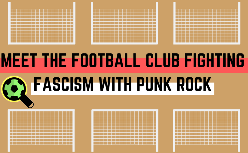 Meet the Football Club Fighting Fascism With Punk Rock